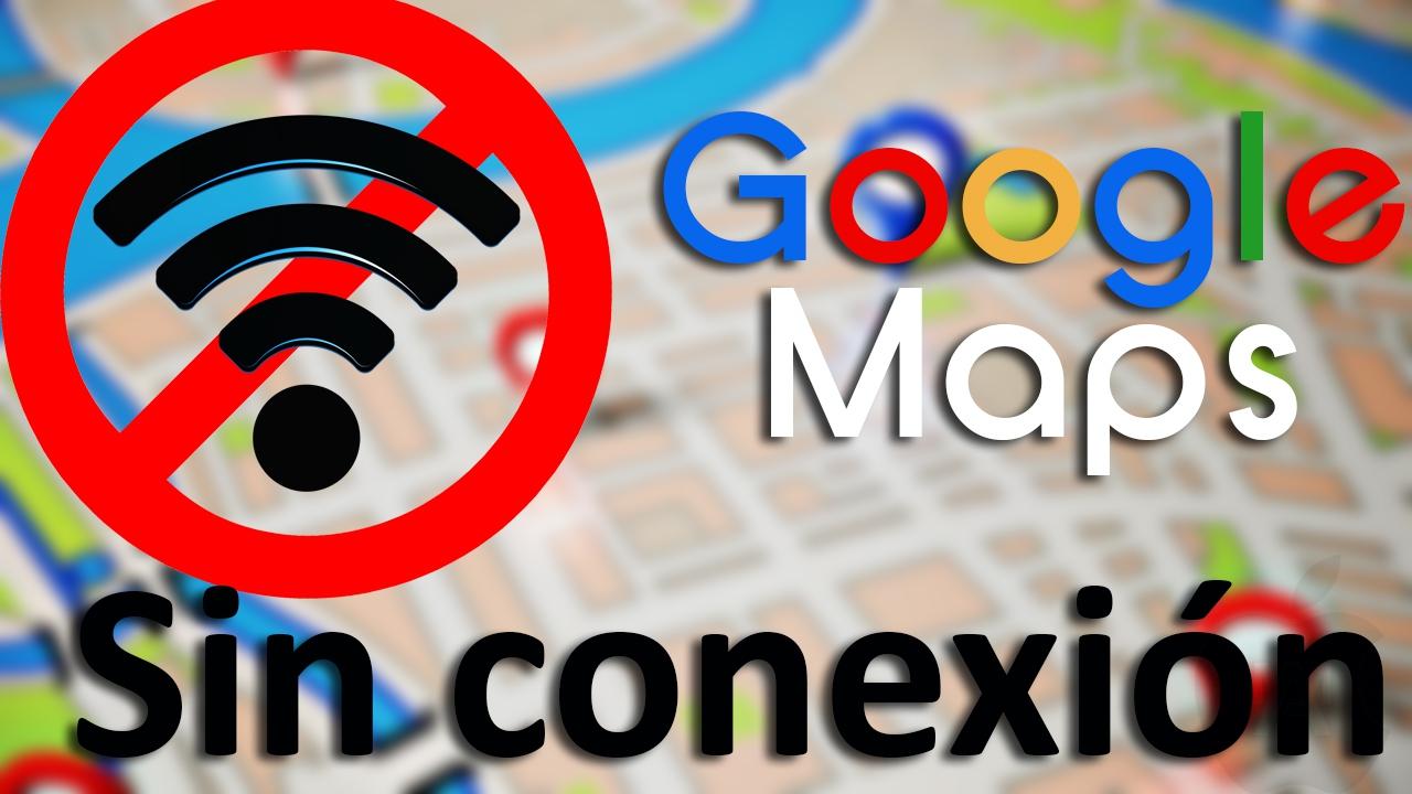 Google Maps sin conexión